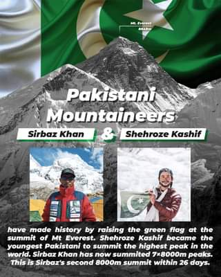 May be an image of 1 person, mountain and text that says 'Mt. Everest 8848m Pakistani Mountaineers Sirbaz Khan Shehroze Kashif M have made history by raising the green flag at the summit of Mt Everest. Shehroze Kashif became the youngest Pakistani to summit the highest peak in the world. Sirbaz Khan has now summited 7x8000m peaks. This is Sirbaz's second 8000m summit within 26 days.'